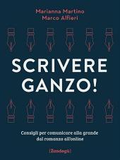 Scrivere ganzo!: Consigli per comunicare alla grande dal romanzo all'online