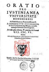 Oratio pro Iustinianea vniuersitate Bononiensi ad illustrissimum ac reuerendissimum D.D. Benedictum Iustinianum, S.R.E. cardinalem amplissimum ... Peréndie ipsius aduentus, 5. nimirùm id. Nouemb. 1606 habita ab Anthonio Cocheto Sabaudo ..