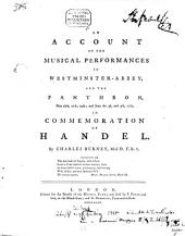 An Account of the Musical Performances in Westminster-Abbey, and the Pantheon, May 26th, 27th, 29th, and June the 3d and 5th, 1784: In Commemoration of Handel