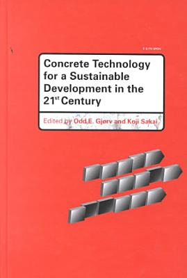 Concrete Technology for a Sustainable Development in the 21st Century PDF