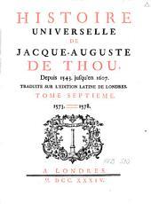 Histoire universelle de Jacques-Auguste de Thou: depuis 1543 jusqu'en 1607, Volume7