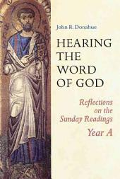 Hearing the Word of God: Reflections on the Sunday Readings: Year A