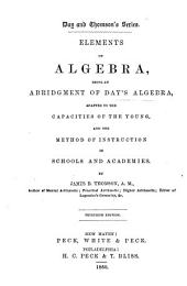 Elements of algebra: being an abridgment of Day's algebra, adapted to the capacities of the young ...