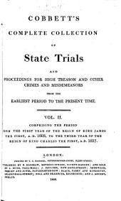 Cobbett's Complete Collection of State Trials and Proceedings for High Treason: And Other Crimes and Misdemeanor from the Earliest Period to the Present Time ... from the Ninth Year of the Reign of King Henry, the Second, A.D.1163, to ... [George IV, A.D.1820], Volume 2
