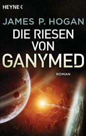 Die Riesen von Ganymed: Roman