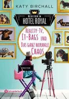 Mein Leben im Hotel Royal   Reality TV  It Bags und das ganz normale Chaos PDF