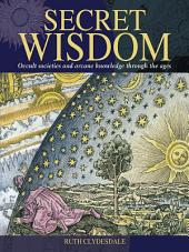 Secret Wisdom: Occult Societies and Arcane Knowledge Through the Ages