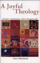 A Joyful Theology: Creation, Commitment, and an Awesome God