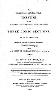 A Compendious and Practical Treatise on the Construction, Properties, and Analogies of the Three Conic Sections
