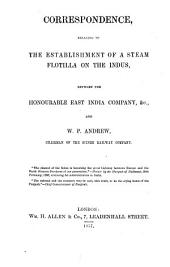 Correspondence Relating to the Establishment of a Steam Flotilla on the Indus: Between the Honourable East India Company, &c., and W.P. Andrew, Chairman of the Scinde Railway Company