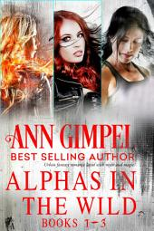 Alphas in the Wild Collection: Urban Fantasy Romance Collection