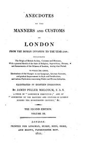 Anecdotes of the Manners and Customs of London from the Roman Invasion to the Year 1700 ...: To which are Added, Illustrations of the Changes in Our Language, Literary Customs, and Gradual Improvement in Style and Versification, and Various Particulars Concerning Public and Private Libraries ...