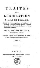 Traités de législation civile et pénale, précédés de principes généraux de législation, et d'une vue d'un corps complet de droit: terminés par un essai sur l'influence des tems et des lieux relativement aux lois, Volume1