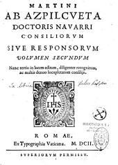 Martini ab Azpilcueta doctoris Nauarri Consiliorum sive responsorum libri quinque...