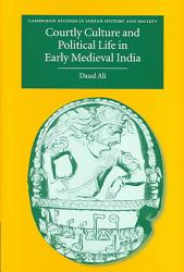 Courtly Culture and Political Life in Early Medieval India PDF