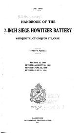 Handbook of the 7-inch Siege Howitzer Battery with Instructions for Its Care ...: Aug. 15, 1900. Rev. Aug. 12, 1903. Rev. June 23, 1908