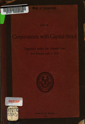 List of Corporations with Capital Stock Organized Under the General Law, and Existing April 1, 1907