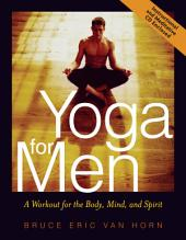 Yoga for Men: A Workout for the Body, Mind, and Spirit