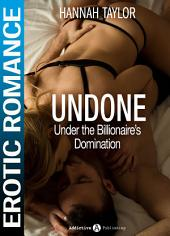UNDONE - Under the Billionaire's Domination - Part 1