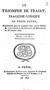 Le triomphe de Trajan: tragédie lyrique en trois actes : représentée pour la première fois sur le Théâtre de l'Académie Impériale de Musique, le 18 octobre 1807