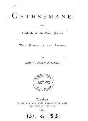 Gethsemane  Or  Incidents in the Great Sorrow