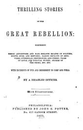 Thrilling Stories of the Great Rebellion: Comprising Heroic Adventures and Hair-breadth Escapes of Soldiers, Scouts, Spies, and Refugees; Daring Exploits of Smugglers, Guerrillas, Desperadoes, and Others; Tales of Loyal and Disloyal Women; Stories of the Negro, Etc. Etc. With Incidents of Fun and Merriment in Camp and Field