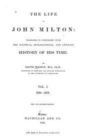 The Life of John Milton: Narrated in Connexion with the Political, Ecclesiastical, and Literary History of His Time, Volume 1