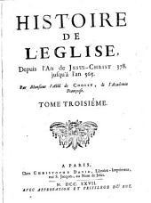 Histoire de L'Eglise: Depuis l'An de Jesus-Christ 378. jusqu'á l'an 565, Volume3