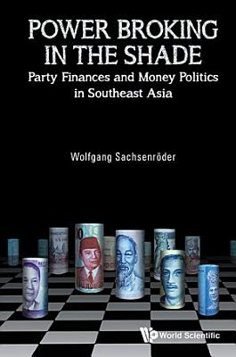 Power Broking In The Shade  Party Finances And Money Politics In Southeast Asia PDF