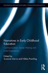 Narratives in Early Childhood Education: Communication, Sense Making and Lived Experience