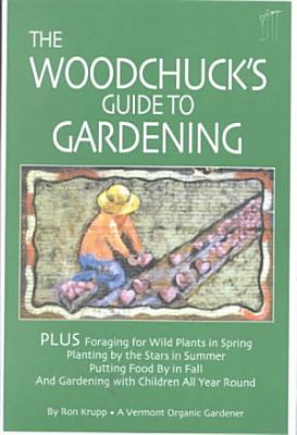 The Woodchuck s Guide to Gardening PDF