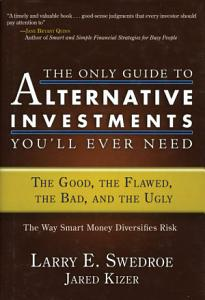 The Only Guide to Alternative Investments You ll Ever Need Book