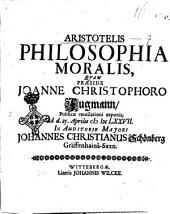 Aristotelis philosophia moralis, quam præside Joanne Christophoro Fugmann, publicæ ventilationi exponit, ad d. 25. Aprilis 1677. in auditorio majori Johannes Christianus Schonberg Graffenhaina-Saxo