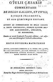 C. Julii Cæsaris Commentarii de bello Gallico, et civili, ejusque fragmenta, et alia quæcumque exstant