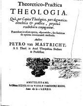 Theoretico-Practica theologia: Quâ, per Capita Theologica, pars dogmatica, elenchtia et practica, perpetuâ symbibasei conjugantur; Praecedunt ... paraleipomena, seu Sceleton de optima concionandi methodo. Ps. 1, Volume 1