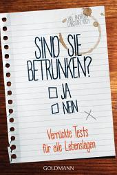 Sind Sie betrunken?: Verrückte Tests für alle Lebenslagen