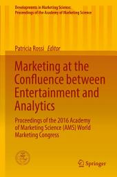 Marketing at the Confluence between Entertainment and Analytics: Proceedings of the 2016 Academy of Marketing Science (AMS) World Marketing Congress
