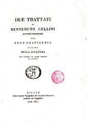 Due Trattati: Uno dell ́Oreficeria, L ́altro della Scultura coll ́aggiunta di alcune operette del Medessimo