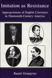 Imitation as Resistance: Appropriations of English Literature in Nineteenth-century America
