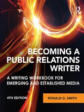Becoming a Public Relations Writer: A Writing Workbook for Emerging and Established Media, Edition 4