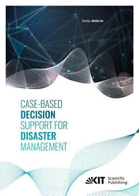 Case Based Decision Support for Disaster Management