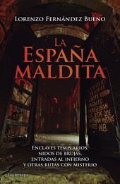La España maldita: Enclaves templarios, nidos de brujas, entradas al infierno y otras rutas con misterio