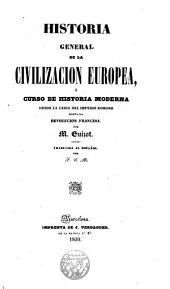 Historia general de la civilizacion de Europa, ó, Curso de historia moderna: desde la caida del Imperio Romano hasta la Revolucion francesa