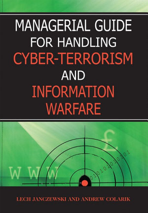 Managerial Guide for Handling Cyber terrorism and Information Warfare