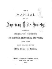 The Manual of the American Bible Society: Containing Information Concerning Its History, Principles, and Work, with Other Facts Relating to the Bible Cause in General