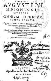 D. Aurelii Augustini ... Omnium operum tomus primus: quo retractationum libri duo variáque illius opuscula, quae versa pagella indicabit continentur ... : Accesit [et] index rerum selectiorum copiosissimus