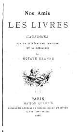 Nos amis les livres: causeries sur la littérature curieuse et la librairie
