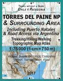 2017 Torres Del Paine NP and Surrounding Area Including Puerto Natales and Road Access Via Argentina Trekking/Hiking/Walking Topographic Map Atlas 1:75000 (1cm=750m) Villages, Border Crossings, Campsites, Terrain, Transportation, Food