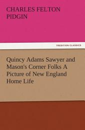 Quincy Adams Sawyer and Mason's Corner Folks A Picture of New England Home Life