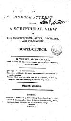 An Humble Attempt To Exhibit A Scriptural View Of The Constitution Order Discipline And Fellowship Of The Gospel Church Book PDF